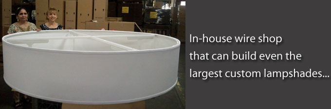 In-house wire shop to make even the largest size lampshade.