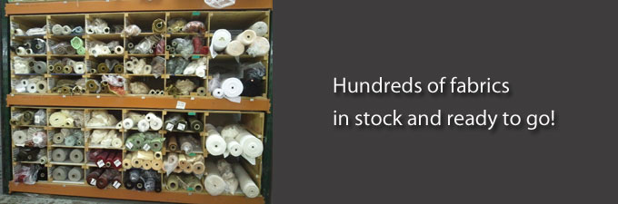 Hundreds of fabrics in stock and ready to go.